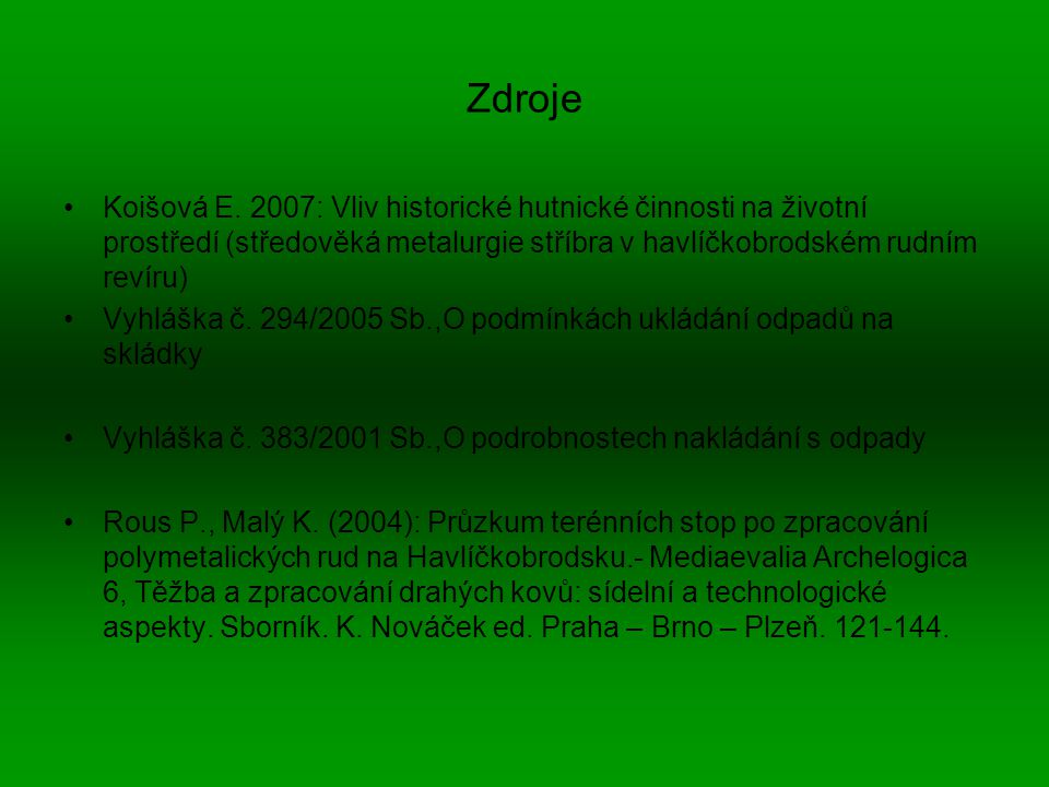 Zdroje Koišová E. 2007: Vliv historické hutnické činnosti na životní prostředí (středověká metalurgie stříbra v havlíčkobrodském rudním revíru) Vyhláš