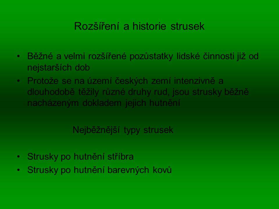 Rozšíření a historie strusek Běžné a velmi rozšířené pozůstatky lidské činnosti již od nejstarších dob Protože se na území českých zemí intenzivně a d