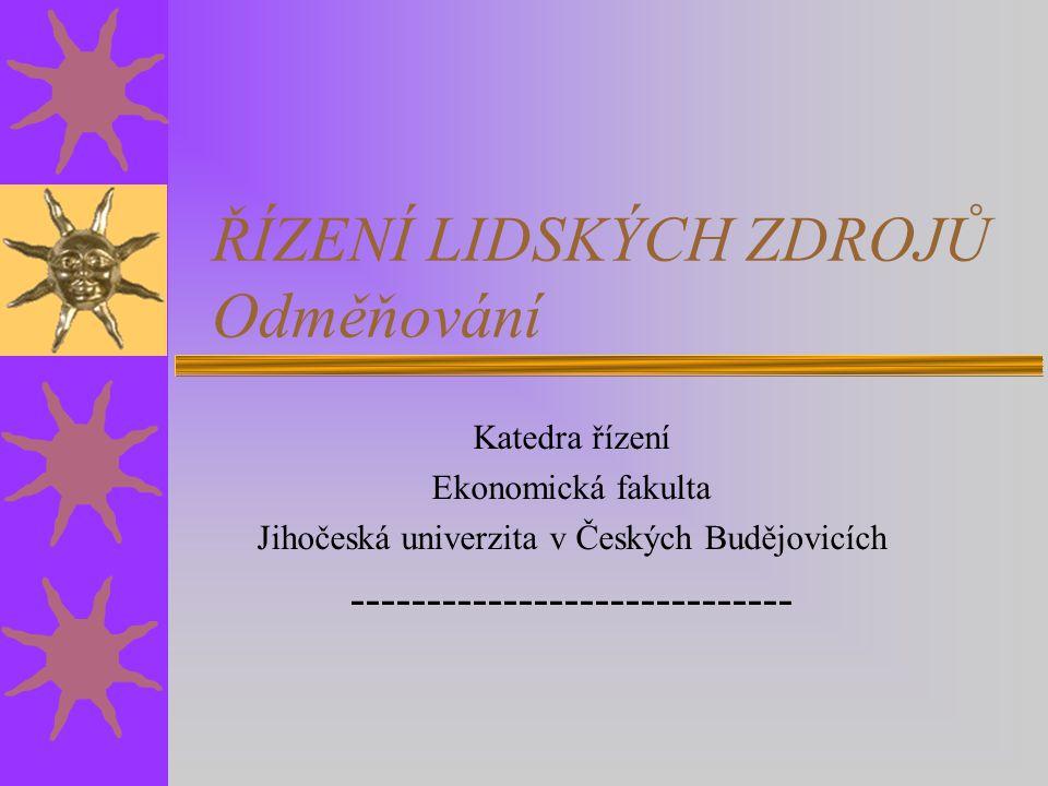 ŘÍZENÍ LIDSKÝCH ZDROJŮ Odměňování Katedra řízení Ekonomická fakulta Jihočeská univerzita v Českých Budějovicích -----------------------------