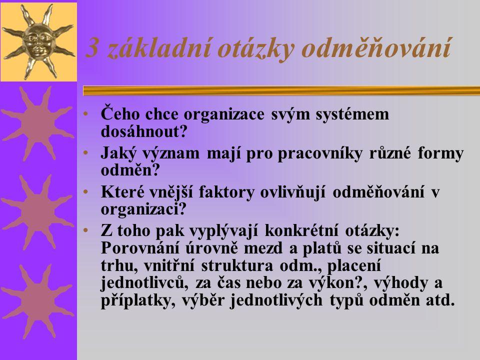 3 základní otázky odměňování Čeho chce organizace svým systémem dosáhnout.