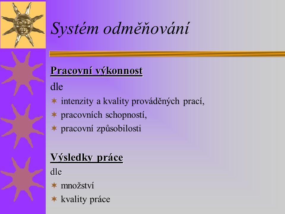 Systém odměňování Pracovní výkonnost dle  intenzity a kvality prováděných prací,  pracovních schopností,  pracovní způsobilosti Výsledky práce dle  množství  kvality práce