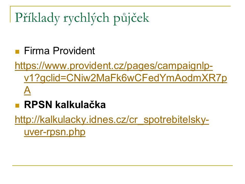 Příklady rychlých půjček Firma Provident https://www.provident.cz/pages/campaignlp- v1 gclid=CNiw2MaFk6wCFedYmAodmXR7p A RPSN kalkulačka http://kalkulacky.idnes.cz/cr_spotrebitelsky- uver-rpsn.php
