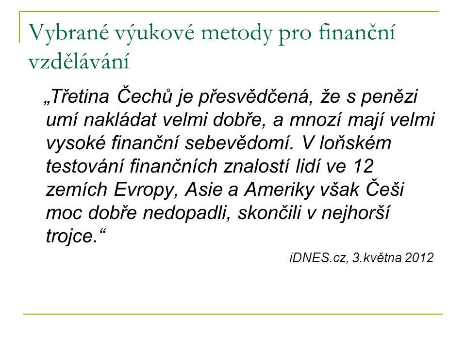 """Vybrané výukové metody pro finanční vzdělávání """"Třetina Čechů je přesvědčená, že s penězi umí nakládat velmi dobře, a mnozí mají velmi vysoké finanční"""