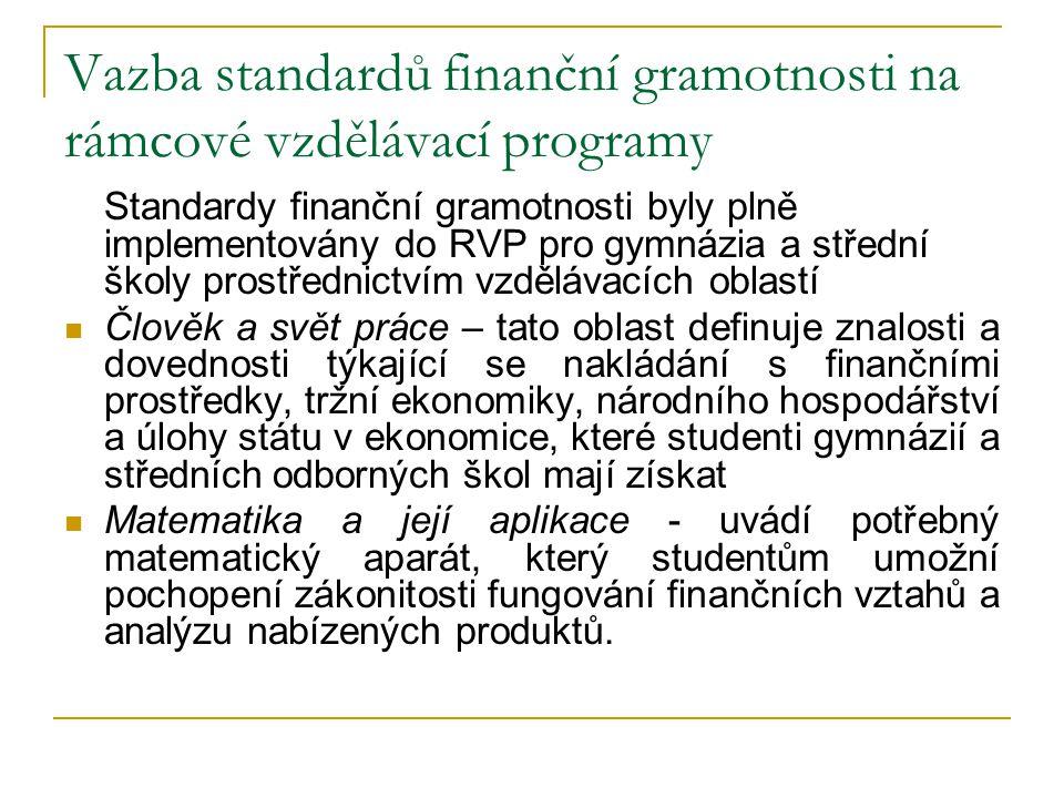 Vazba standardů finanční gramotnosti na rámcové vzdělávací programy Standardy finanční gramotnosti byly plně implementovány do RVP pro gymnázia a stře