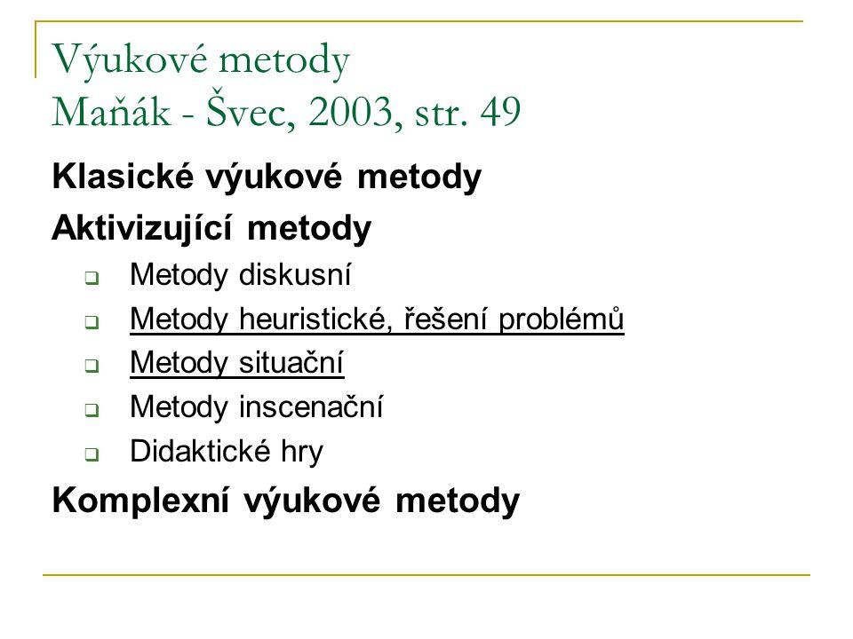 Výukové metody Maňák - Švec, 2003, str. 49 Klasické výukové metody Aktivizující metody  Metody diskusní  Metody heuristické, řešení problémů  Metod