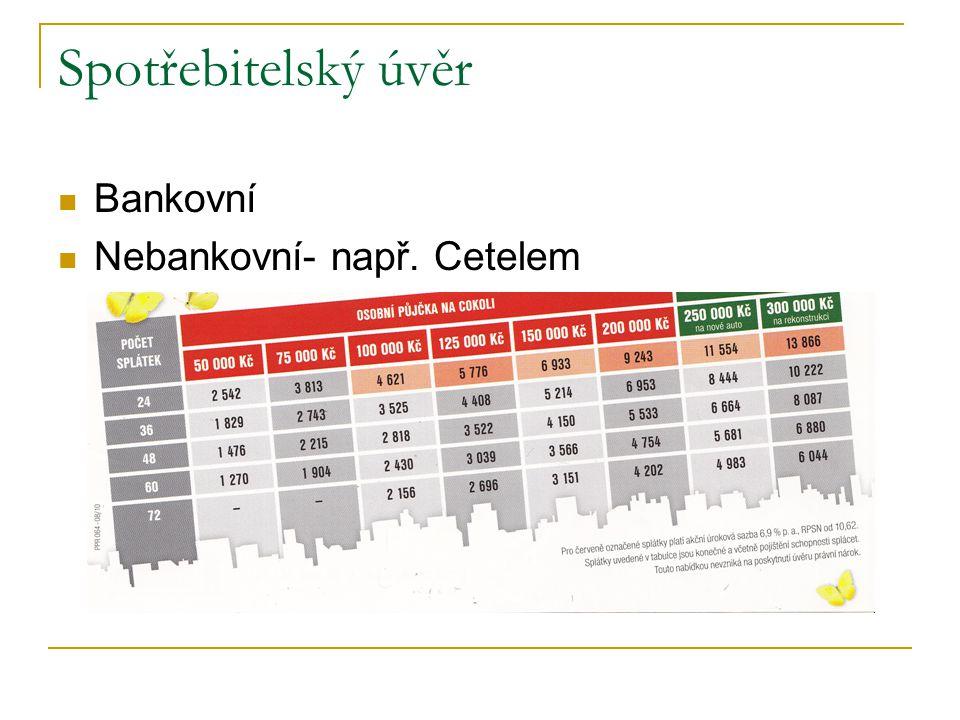 Spotřebitelský úvěr Bankovní Nebankovní- např. Cetelem