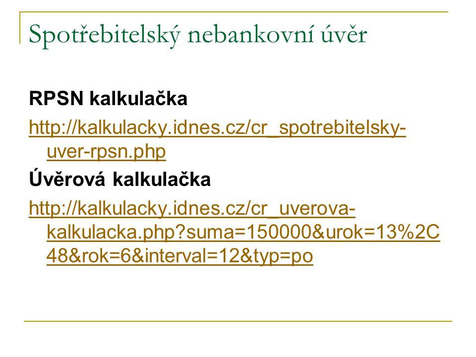 Spotřebitelský nebankovní úvěr RPSN kalkulačka http://kalkulacky.idnes.cz/cr_spotrebitelsky- uver-rpsn.php Úvěrová kalkulačka http://kalkulacky.idnes.cz/cr_uverova- kalkulacka.php suma=150000&urok=13%2C 48&rok=6&interval=12&typ=po