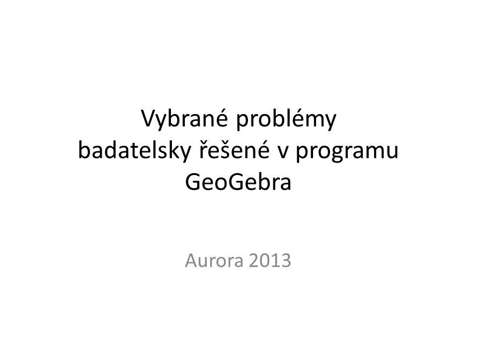 Vybrané problémy badatelsky řešené v programu GeoGebra Aurora 2013