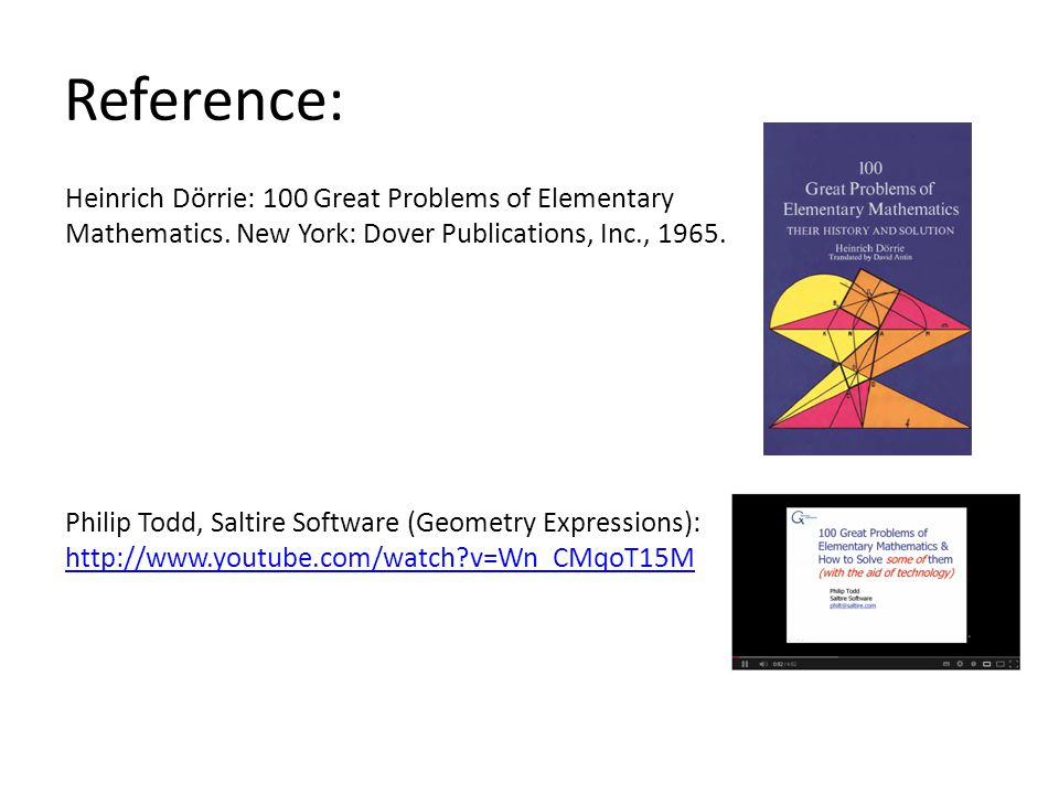 Reference: Philip Todd, Saltire Software (Geometry Expressions): http://www.youtube.com/watch?v=Wn_CMqoT15M Heinrich Dörrie: 100 Great Problems of Ele