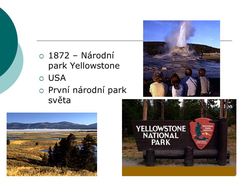  1872 – Národní park Yellowstone  USA  První národní park světa