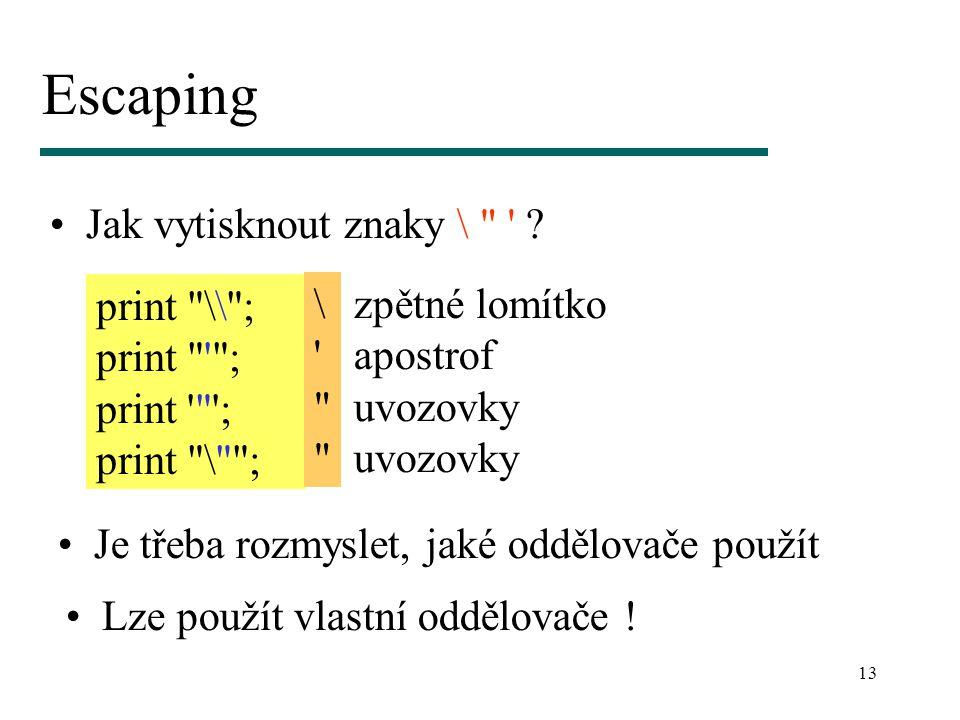 13 Escaping Jak vytisknout znaky \ .