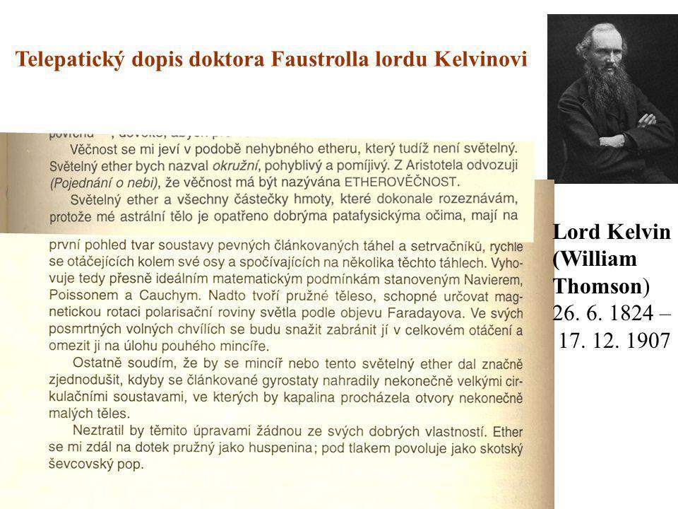 Telepatický dopis doktora Faustrolla lordu Kelvinovi Lord Kelvin (William Thomson) 26. 6. 1824 – 17. 12. 1907