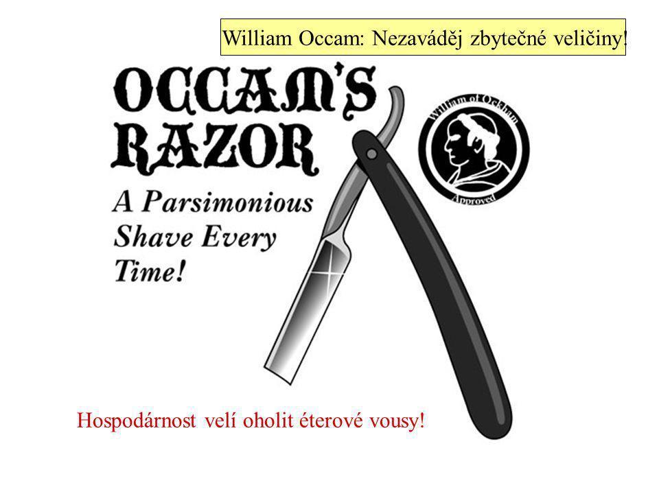 Hospodárnost velí oholit éterové vousy! William Occam: Nezaváděj zbytečné veličiny!