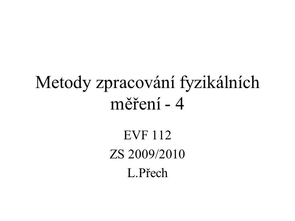 Metody zpracování fyzikálních měření - 4 EVF 112 ZS 2009/2010 L.Přech