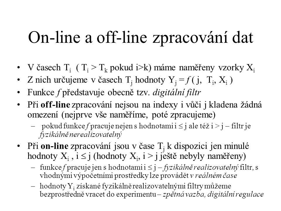 On-line a off-line zpracování dat V časech T i ( T i > T k pokud i>k) máme naměřeny vzorky X i Z nich určujeme v časech T j hodnoty Y j = f ( j, T i, X i ) Funkce f představuje obecně tzv.