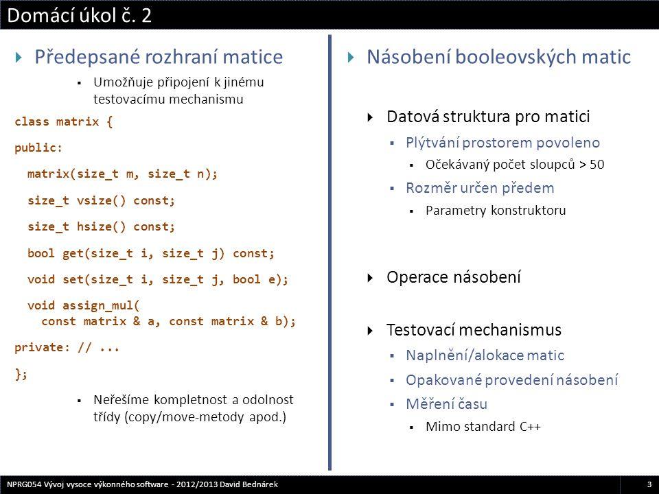  Předepsané rozhraní matice  Umožňuje připojení k jinému testovacímu mechanismu class matrix { public: matrix(size_t m, size_t n); size_t vsize() const; size_t hsize() const; bool get(size_t i, size_t j) const; void set(size_t i, size_t j, bool e); void assign_mul( const matrix & a, const matrix & b); private: //...