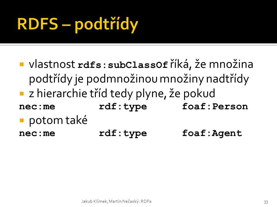  vlastnost rdfs:subClassOf říká, že množina podtřídy je podmnožinou množiny nadtřídy  z hierarchie tříd tedy plyne, že pokud nec:merdf:typefoaf:Pers