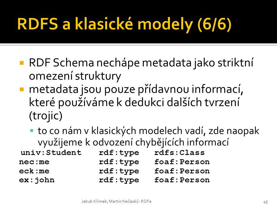  RDF Schema nechápe metadata jako striktní omezení struktury  metadata jsou pouze přídavnou informací, které používáme k dedukci dalších tvrzení (tr