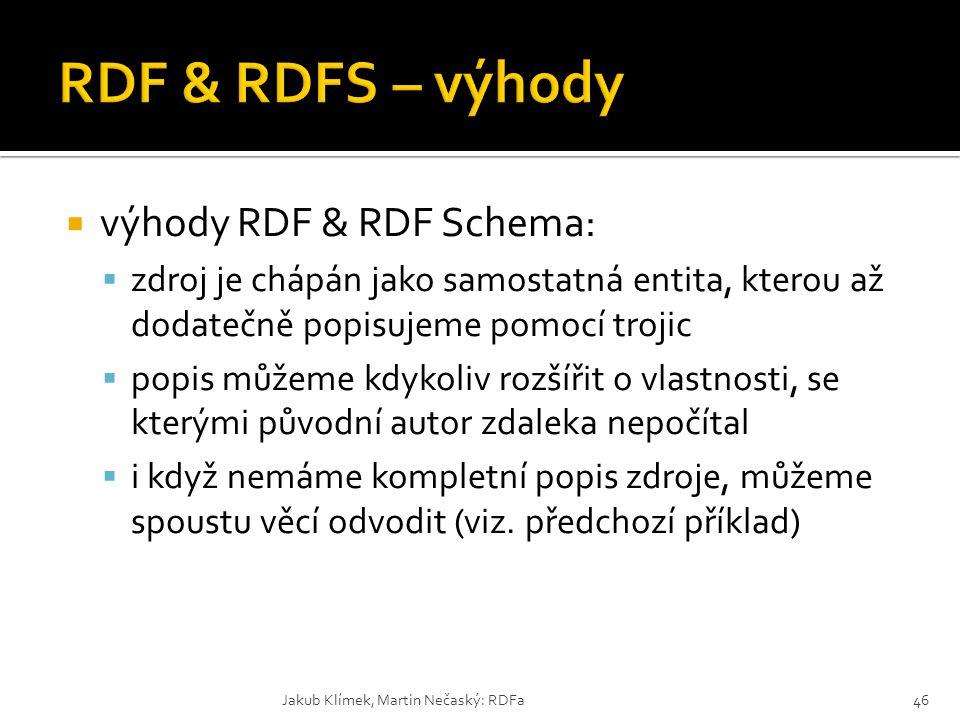  výhody RDF & RDF Schema:  zdroj je chápán jako samostatná entita, kterou až dodatečně popisujeme pomocí trojic  popis můžeme kdykoliv rozšířit o v