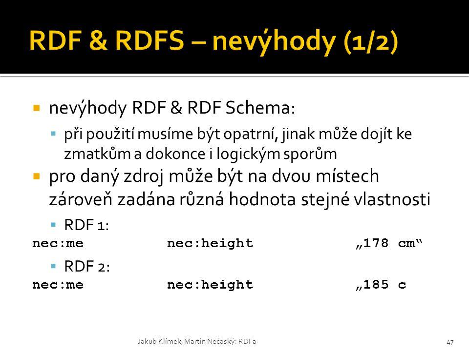  nevýhody RDF & RDF Schema:  při použití musíme být opatrní, jinak může dojít ke zmatkům a dokonce i logickým sporům  pro daný zdroj může být na dv