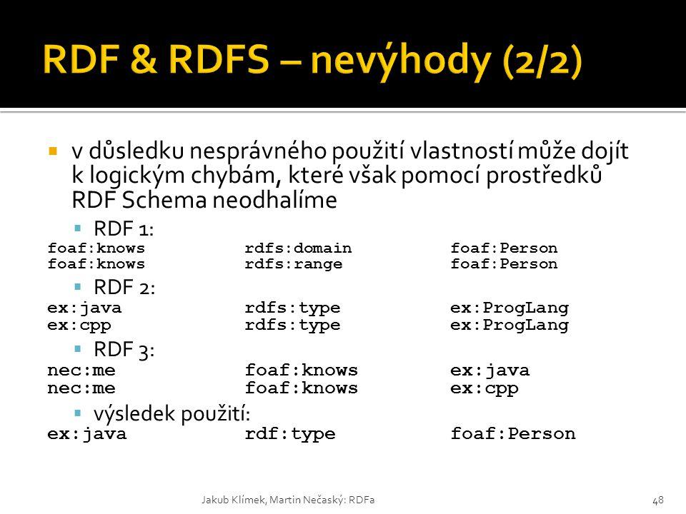  v důsledku nesprávného použití vlastností může dojít k logickým chybám, které však pomocí prostředků RDF Schema neodhalíme  RDF 1: foaf:knowsrdfs:d