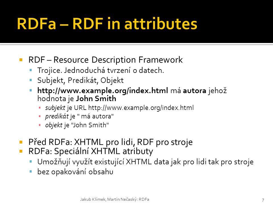  RDF – Resource Description Framework  Trojice. Jednoduchá tvrzení o datech.  Subjekt, Predikát, Objekt  http://www.example.org/index.html má auto