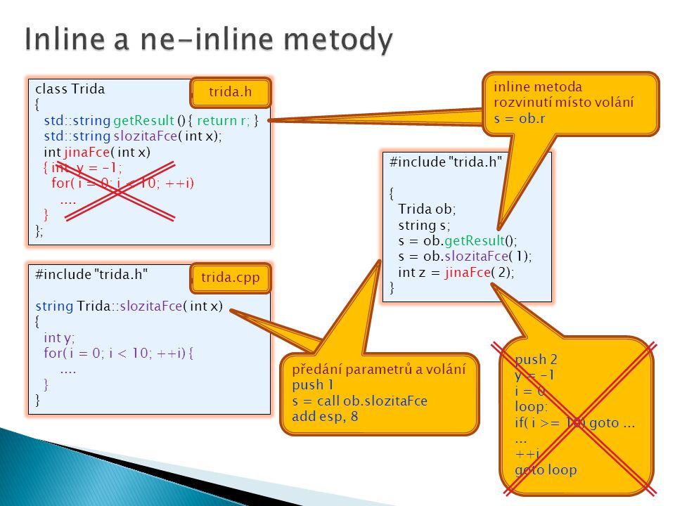 class Trida { std::string getResult () { return r; } std::string slozitaFce( int x); int jinaFce( int x) { int y = -1; for( i = 0; i < 10; ++i).... }
