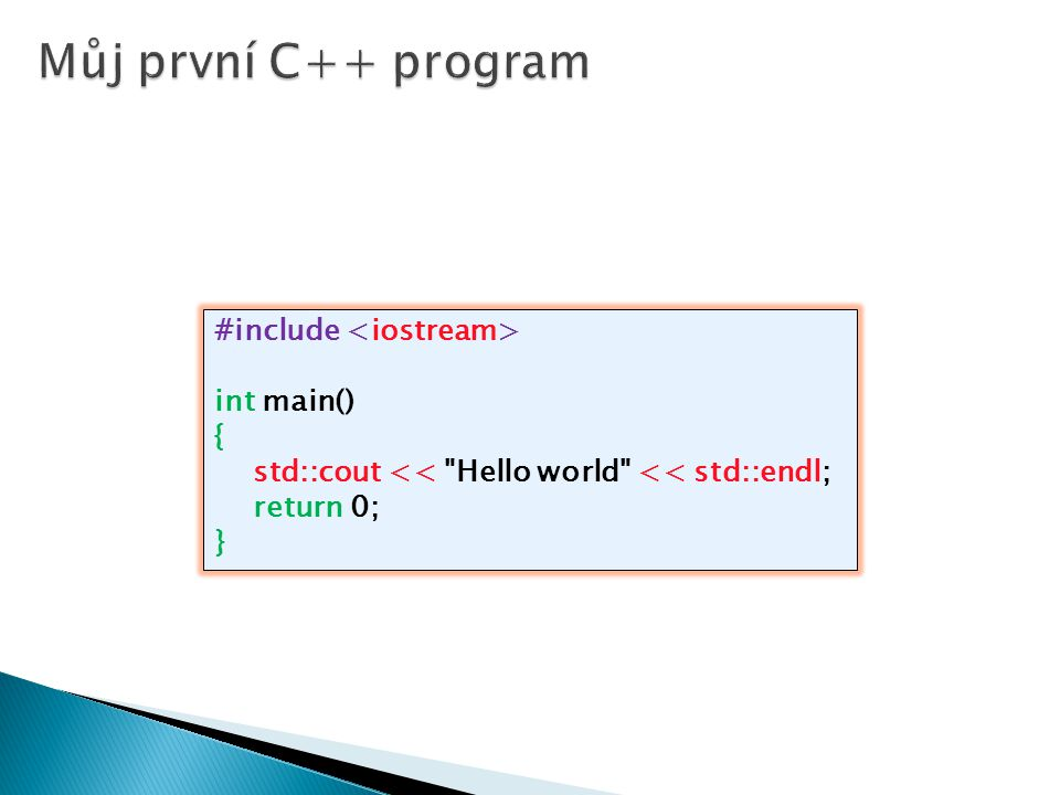 #include int main() { std::cout << Hello world << std::endl; return 0; }
