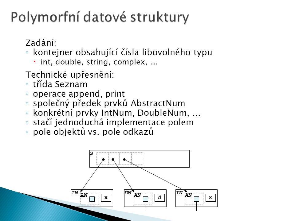 Zadání: ◦ kontejner obsahující čísla libovolného typu  int, double, string, complex,... Technické upřesnění: ◦ třída Seznam ◦ operace append, print ◦