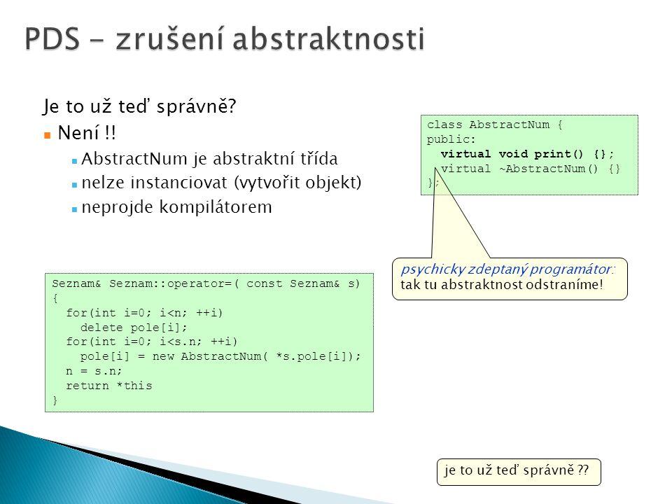 Je to už teď správně? Není !! AbstractNum je abstraktní třída nelze instanciovat (vytvořit objekt) neprojde kompilátorem je to už teď správně ?? Sezna