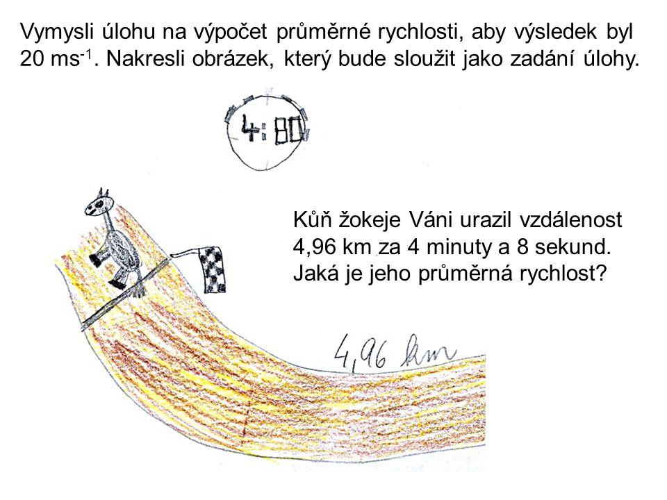 Kůň žokeje Váni urazil vzdálenost 4,96 km za 4 minuty a 8 sekund. Jaká je jeho průměrná rychlost? Vymysli úlohu na výpočet průměrné rychlosti, aby výs