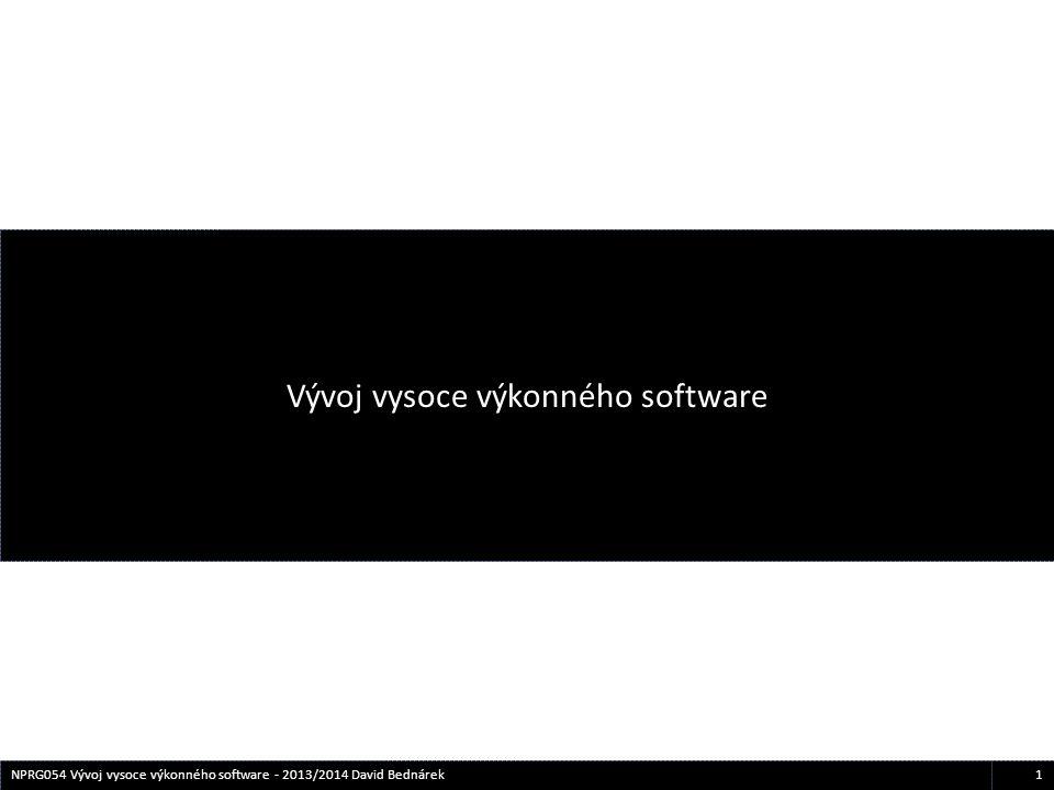1NPRG054 Vývoj vysoce výkonného software - 2013/2014 David Bednárek Vývoj vysoce výkonného software