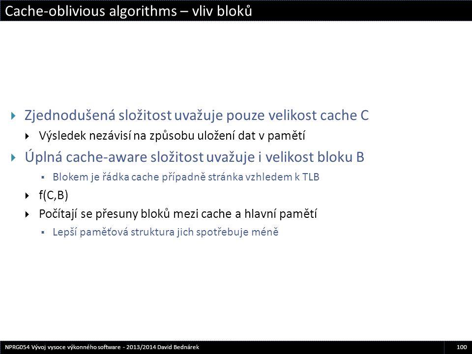 Cache-oblivious algorithms – vliv bloků 100NPRG054 Vývoj vysoce výkonného software - 2013/2014 David Bednárek  Zjednodušená složitost uvažuje pouze v