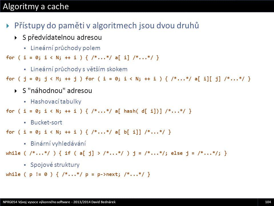 Algoritmy a cache 104NPRG054 Vývoj vysoce výkonného software - 2013/2014 David Bednárek  Přístupy do paměti v algoritmech jsou dvou druhů  S předvíd
