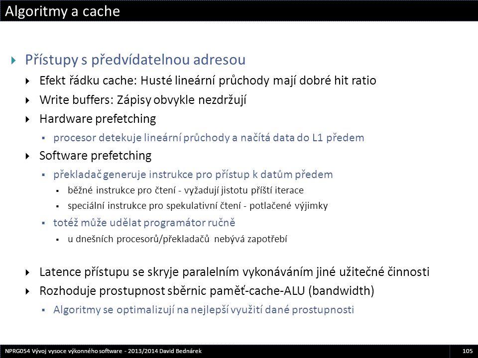 Algoritmy a cache 105NPRG054 Vývoj vysoce výkonného software - 2013/2014 David Bednárek  Přístupy s předvídatelnou adresou  Efekt řádku cache: Husté