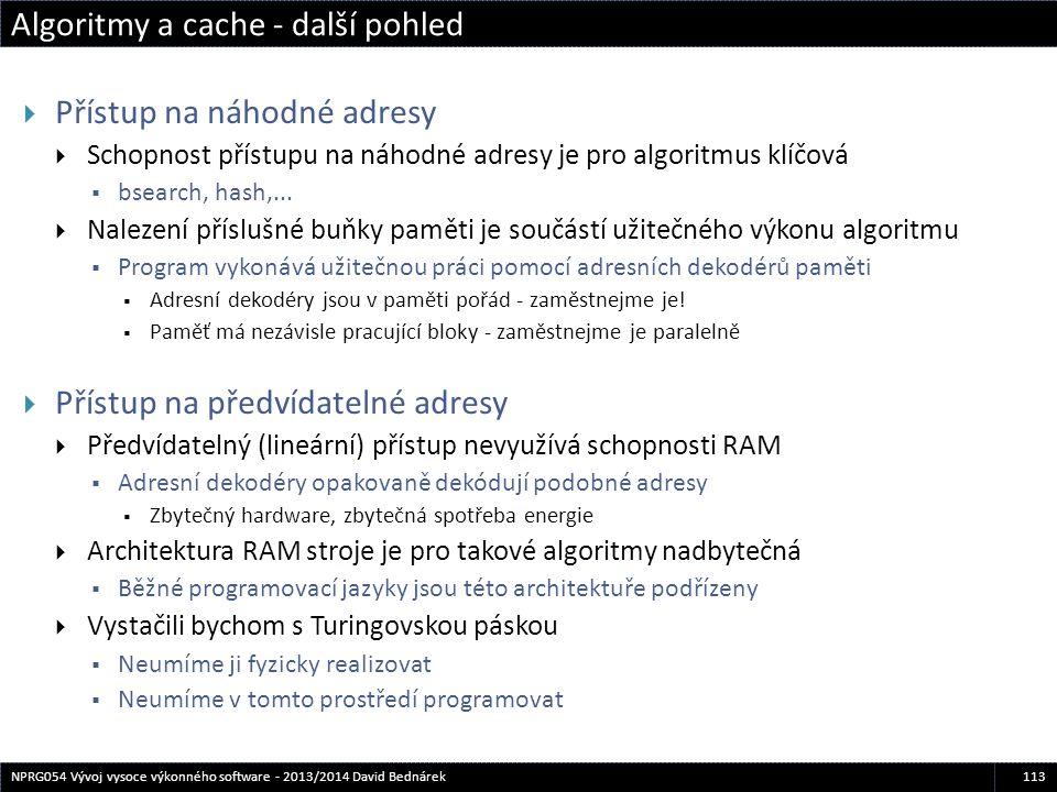 Algoritmy a cache - další pohled 113NPRG054 Vývoj vysoce výkonného software - 2013/2014 David Bednárek  Přístup na náhodné adresy  Schopnost přístup