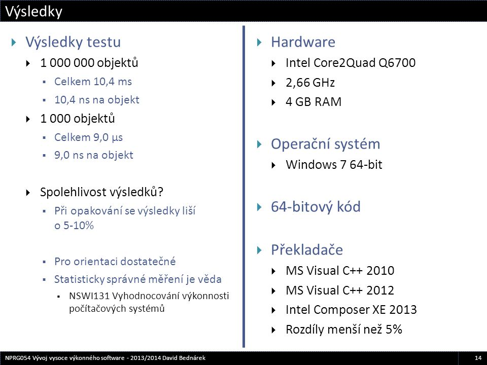  Výsledky testu  1 000 000 objektů  Celkem 10,4 ms  10,4 ns na objekt  1 000 objektů  Celkem 9,0 µs  9,0 ns na objekt  Spolehlivost výsledků?