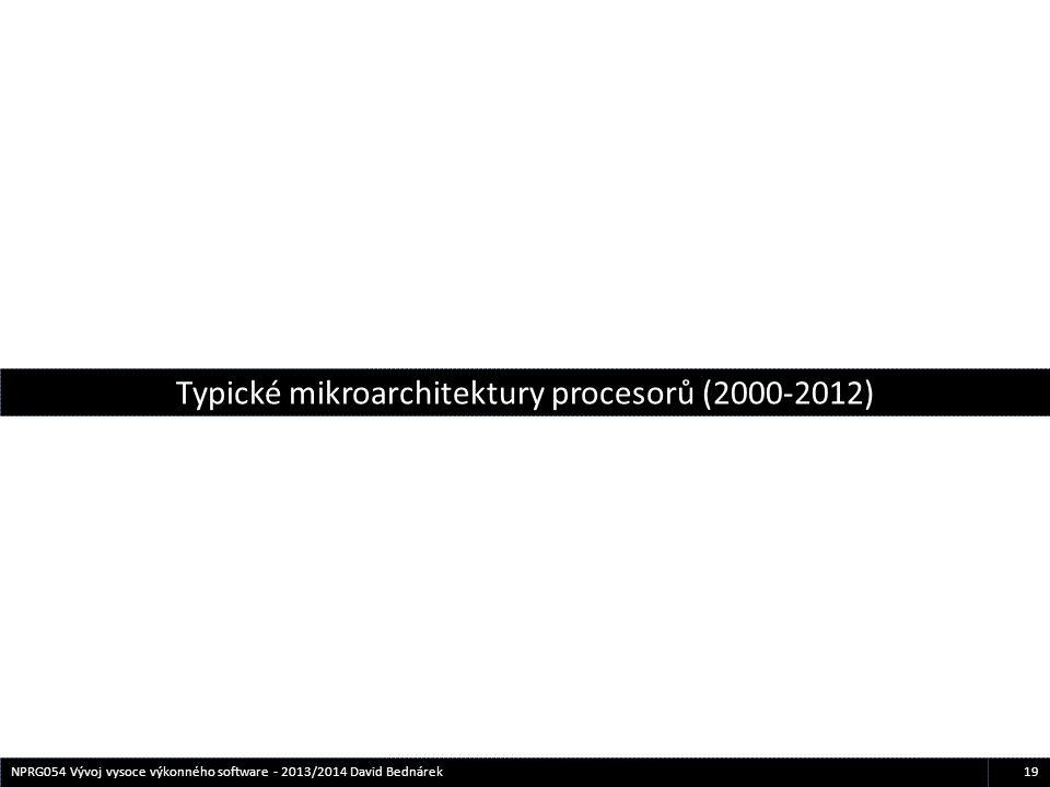 19NPRG054 Vývoj vysoce výkonného software - 2013/2014 David Bednárek Typické mikroarchitektury procesorů (2000-2012)