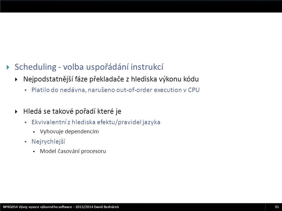 31NPRG054 Vývoj vysoce výkonného software - 2013/2014 David Bednárek  Scheduling - volba uspořádání instrukcí  Nejpodstatnější fáze překladače z hle