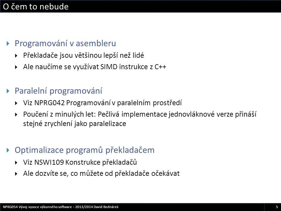 5NPRG054 Vývoj vysoce výkonného software - 2013/2014 David Bednárek  Programování v asembleru  Překladače jsou většinou lepší než lidé  Ale naučíme
