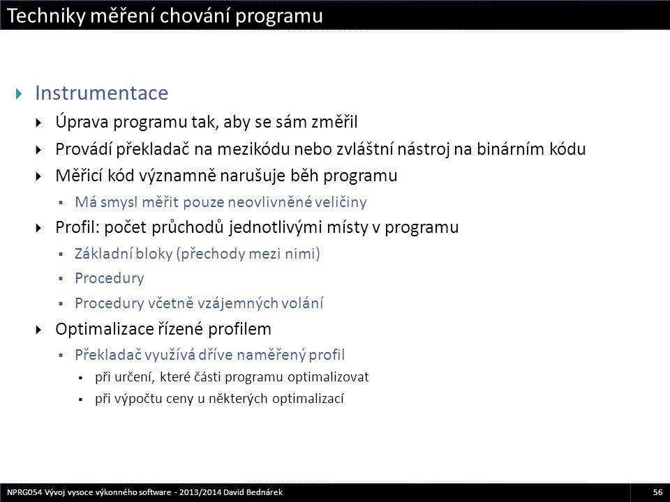 Techniky měření chování programu 56NPRG054 Vývoj vysoce výkonného software - 2013/2014 David Bednárek  Instrumentace  Úprava programu tak, aby se sá