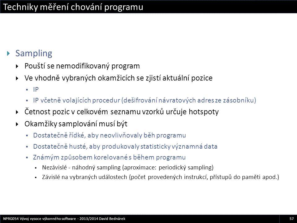 Techniky měření chování programu 57NPRG054 Vývoj vysoce výkonného software - 2013/2014 David Bednárek  Sampling  Pouští se nemodifikovaný program 