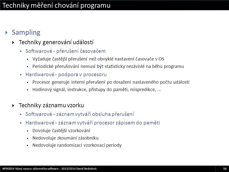 Techniky měření chování programu 58NPRG054 Vývoj vysoce výkonného software - 2013/2014 David Bednárek  Sampling  Techniky generování událostí  Soft