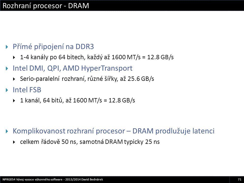 Rozhraní procesor - DRAM 71NPRG054 Vývoj vysoce výkonného software - 2013/2014 David Bednárek  Přímé připojení na DDR3  1-4 kanály po 64 bitech, kaž