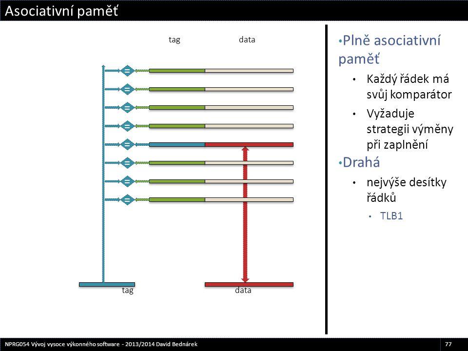 Plně asociativní paměť Každý řádek má svůj komparátor Vyžaduje strategii výměny při zaplnění Drahá nejvýše desítky řádků TLB1 Asociativní paměť 77NPRG