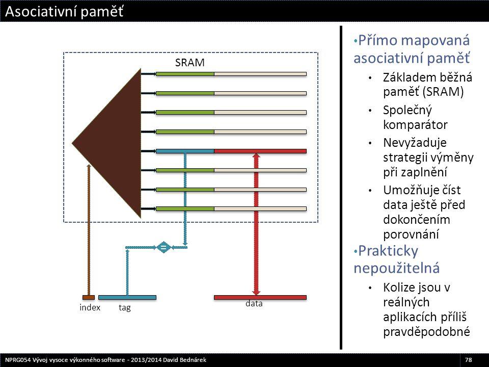 SRAM Přímo mapovaná asociativní paměť Základem běžná paměť (SRAM) Společný komparátor Nevyžaduje strategii výměny při zaplnění Umožňuje číst data ješt
