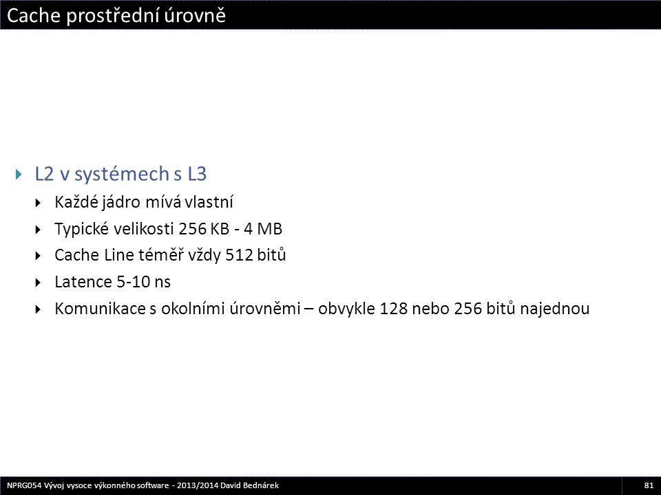 Cache prostřední úrovně 81NPRG054 Vývoj vysoce výkonného software - 2013/2014 David Bednárek  L2 v systémech s L3  Každé jádro mívá vlastní  Typick