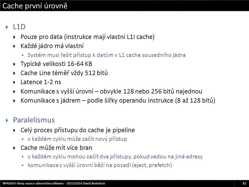 Cache první úrovně 82NPRG054 Vývoj vysoce výkonného software - 2013/2014 David Bednárek  L1D  Pouze pro data (instrukce mají vlastní L1I cache)  Ka