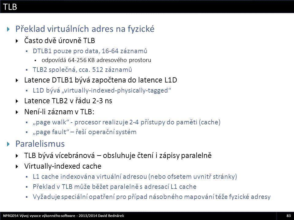 TLB 83NPRG054 Vývoj vysoce výkonného software - 2013/2014 David Bednárek  Překlad virtuálních adres na fyzické  Často dvě úrovně TLB  DTLB1 pouze p