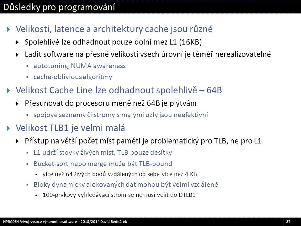 Důsledky pro programování 87NPRG054 Vývoj vysoce výkonného software - 2013/2014 David Bednárek  Velikosti, latence a architektury cache jsou různé 